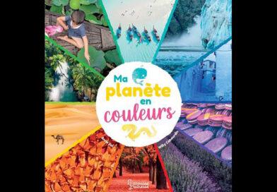 Ma planète en couleurs, un atlas de la planète tout en photos chez Larousse